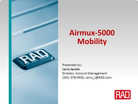 Airmux-5000 Mobility Presented by: Larry Jacobs