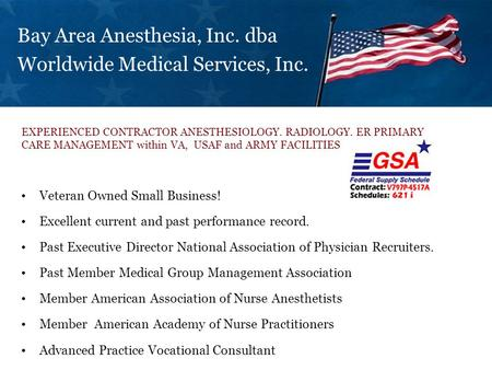 Bay Area Anesthesia, Inc. dba Worldwide Medical Services, Inc. Veteran Owned Small Business! Excellent current and past performance record. Past Executive.