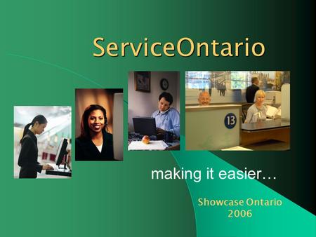 Making it easier… ServiceOntario Showcase Ontario 2006.