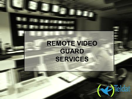 REMOTE VIDEO GUARD SERVICES.. THE CURRENT GUARD SERVICES BUSINESS MODEL.