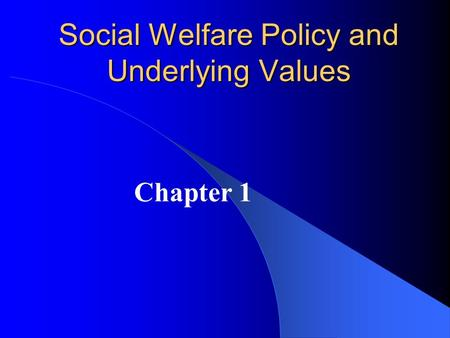 Social Welfare Policy and Underlying Values