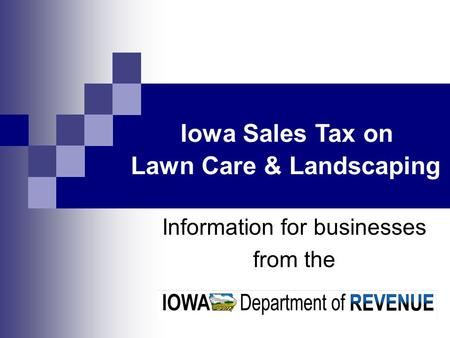 Information for businesses from the Iowa Sales Tax on Lawn Care & Landscaping.