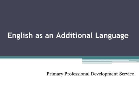 English as an Additional Language Primary Professional Development Service.
