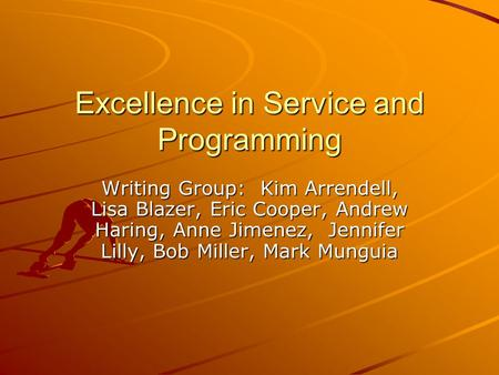 Excellence in Service and Programming Writing Group: Kim Arrendell, Lisa Blazer, Eric Cooper, Andrew Haring, Anne Jimenez, Jennifer Lilly, Bob Miller,