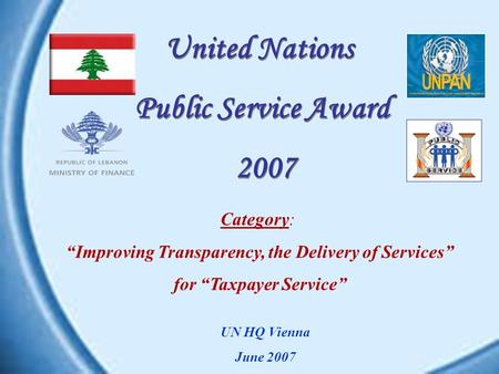 Category: Improving Transparency, the Delivery of Services for Taxpayer Service United Nations Public Service Award 2007 United Nations Public Service.