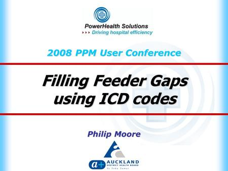 Filling Feeder Gaps using ICD codes 2008 PPM User Conference Philip Moore.