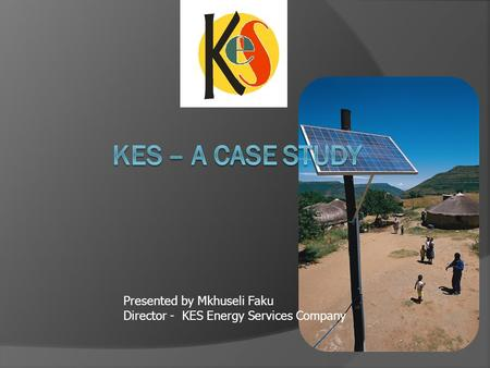 Presented by Mkhuseli Faku Director - KES Energy Services Company.
