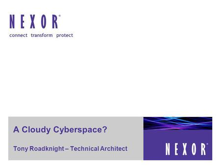 Prepared for [xxxx] – Commercial in Confidence connect transform protect A Cloudy Cyberspace? Tony Roadknight – Technical Architect.