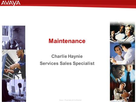1 © 2006 Avaya Inc. All rights reserved. Avaya – Proprietary & Confidential. Maintenance Charlie Haynie Services Sales Specialist.