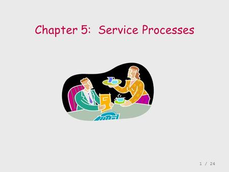 Chapter 5: Service Processes 1 / 24. Generally classified according to who the customer is: äFinancial services äHealth care A contrast to manufacturing.