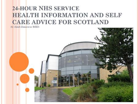 24-HOUR NHS SERVICE HEALTH INFORMATION AND SELF CARE ADVICE FOR SCOTLAND (by Jakub Zámoravec DZZ2)
