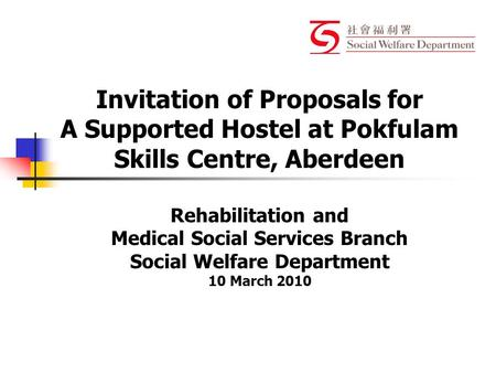 Invitation of Proposals for A Supported Hostel at Pokfulam Skills Centre, Aberdeen Rehabilitation and Medical Social Services Branch Social Welfare Department.