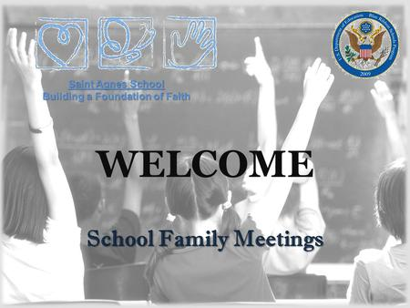 WELCOME School Family Meetings Saint Agnes School Building a Foundation of Faith.