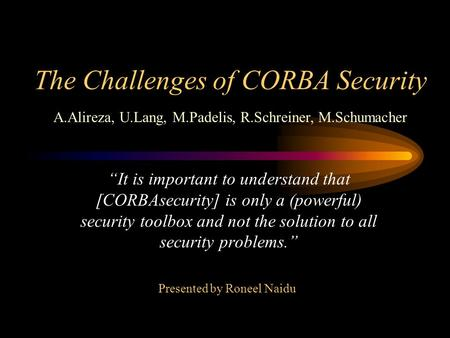 The Challenges of CORBA Security It is important to understand that [CORBAsecurity] is only a (powerful) security toolbox and not the solution to all security.