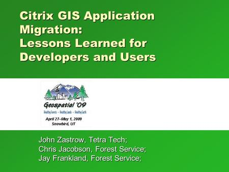 Citrix GIS Application Migration: Lessons Learned for Developers and Users Welcome. Overview of the process of getting applications into the central FS.