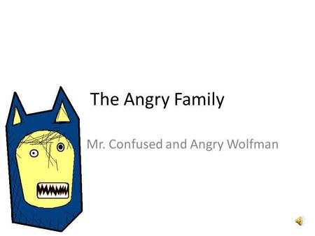 The Angry Family Mr. Confused and Angry Wolfman Bonjour ! Je mappelle Confused and Angry Wolfman. Hello, my name is Confused and Angry Wolfman.