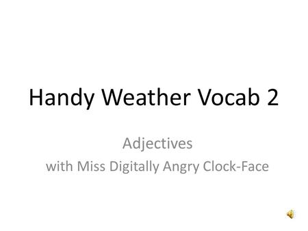 Handy Weather Vocab 2 Adjectives with Miss Digitally Angry Clock-Face.