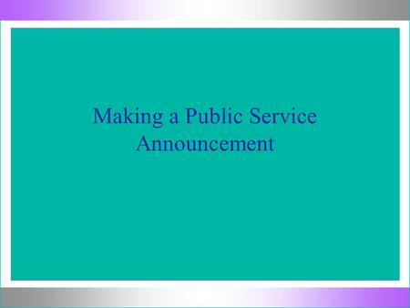 Making a Public Service Announcement. Brainstorm What is a Public Service Announcement?What is a Public Service Announcement? What do PSAs have to do.