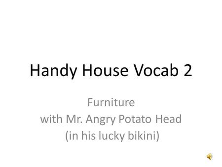 Handy House Vocab 2 Furniture with Mr. Angry Potato Head (in his lucky bikini)