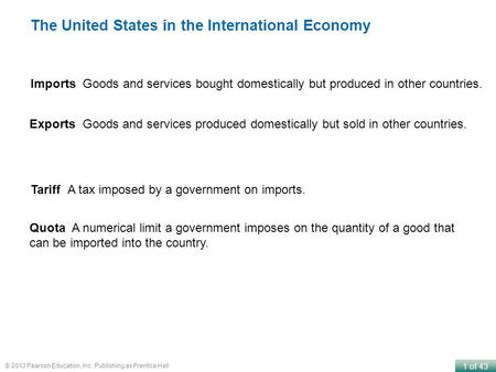 1 of 43 © 2013 Pearson Education, Inc. Publishing as Prentice Hall The United States in the International Economy Tariff A tax imposed by a government.