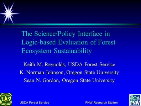 USDA Forest Service PNW Research Station USDA Forest Service PNW Research Station The Science/Policy Interface in Logic based Evaluation of Forest Ecosystem.