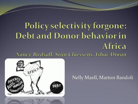 Nelly Maell, Marton Bandoli. Introduction Development assistance and debt accumulation in Africa Data, trends and raw statistics Hypothesis, empirical.