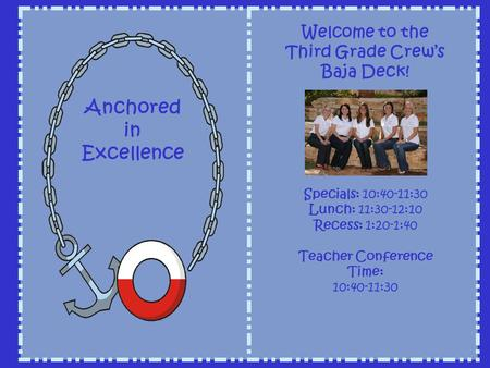 Welcome to the Third Grade Crews Baja Deck! Specials: 10:40-11:30 Lunch: 11:30-12:10 Recess: 1:20-1:40 Teacher Conference Time: 10:40-11:30 Anchored in.