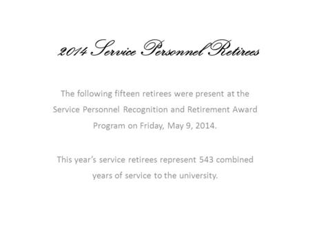 2014 Service Personnel Retirees The following fifteen retirees were present at the Service Personnel Recognition and Retirement Award Program on Friday,