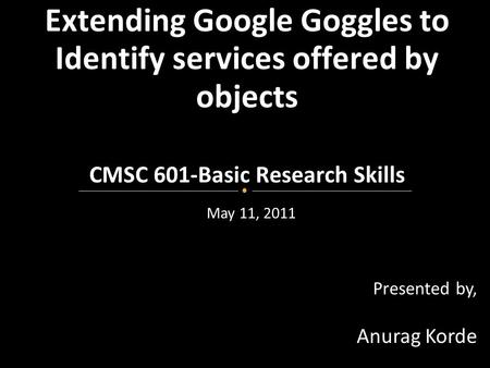 May 11, 2011 Presented by, Anurag Korde. Mobile technology- access information from anywhere at anytime Cloud computing-does computations on shared resources.