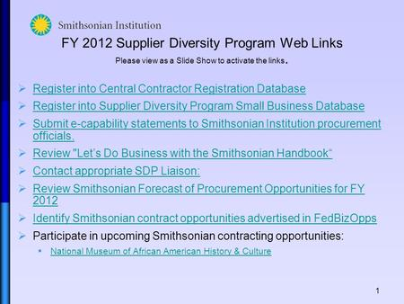 1 FY 2012 Supplier Diversity Program Web Links Please view as a Slide Show to activate the links. Register into Central Contractor Registration Database.