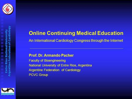 Entre Ríos National University Argentine Federation of Cardiology Prof. Dr. Armando Pacher Faculty of Bioengineering National University of Entre Rios,