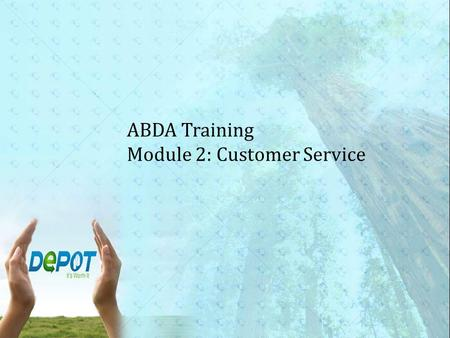 ABDA Training Module 2: Customer Service. Disclaimer This Training Guide is meant to provide an overview of the information necessary for new and existing.