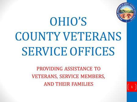 OHIOS COUNTY VETERANS SERVICE OFFICES PROVIDING ASSISTANCE TO VETERANS, SERVICE MEMBERS, AND THEIR FAMILIES 1.