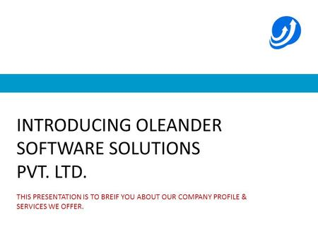 INTRODUCING OLEANDER SOFTWARE SOLUTIONS PVT. LTD. THIS DOCUMENT IS TO BREIF YOU ABOUT OUR COMPANY PROFILE AND SERVICES WE OFFER. THIS PRESENTATION IS TO.
