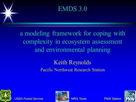 USDA Forest Service NRIS Tools PNW Station USDA Forest Service NRIS Tools PNW Station EMDS 3.0 a modeling framework for coping with complexity in ecosystem.