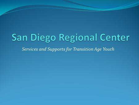 Services and Supports for Transition Age Youth. To serve and empower persons with developmental disabilities and their families to achieve their goals.