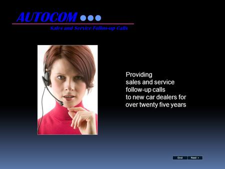 Providing sales and service follow-up calls to new car dealers for over twenty five years AUTOCOM Sales and Service Follow-up Calls Next >End.