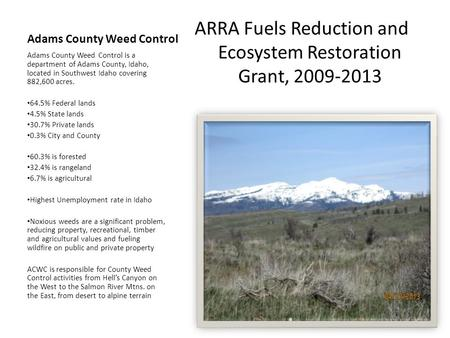 Adams County Weed Control ARRA Fuels Reduction and Ecosystem Restoration Grant, 2009-2013 Adams County Weed Control is a department of Adams County, Idaho,
