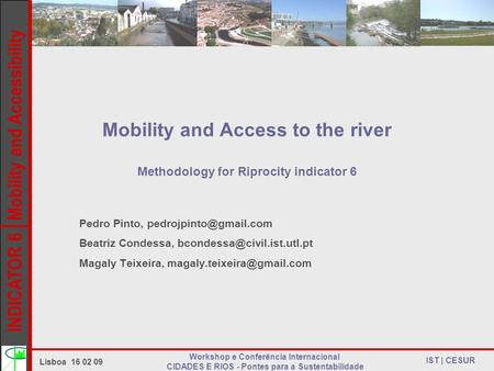 INDICATOR 6 Mobility and Accessibility IST | CESUR Mobility and Access to the river Methodology for Riprocity indicator 6 Pedro Pinto,