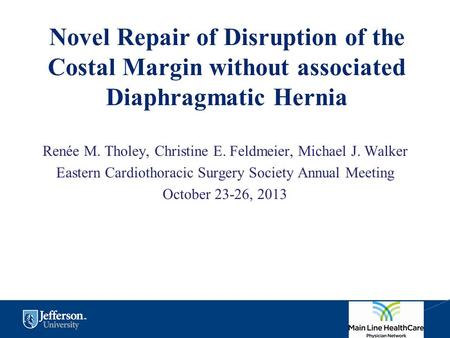 Novel Repair of Disruption of the Costal Margin without associated Diaphragmatic Hernia Renée M. Tholey, Christine E. Feldmeier, Michael J. Walker Eastern.