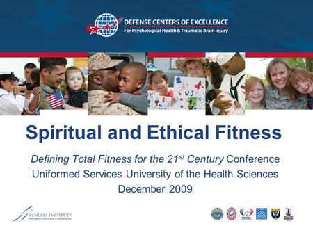 Spiritual and Ethical Fitness Defining Total Fitness for the 21 st Century Conference Uniformed Services University of the Health Sciences December 2009.