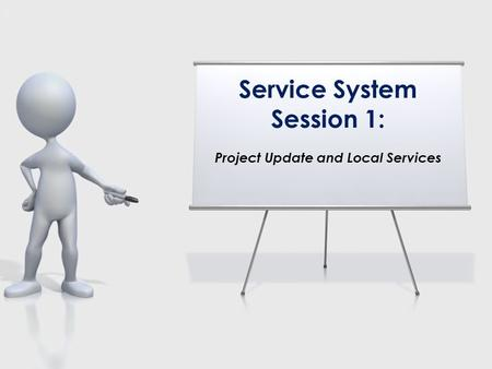 Service System Session 1: Project Update and Local Services.