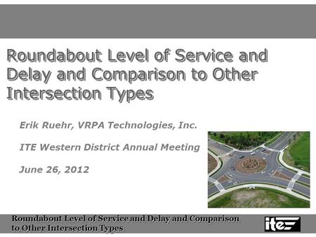 Roundabout Level of Service and Delay and Comparison to Other Intersection Types Roundabout Level of Service and Delay and Comparison to Other Intersection.