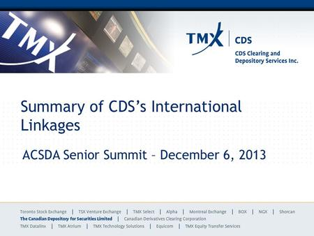 Summary of CDSs International Linkages ACSDA Senior Summit – December 6, 2013.