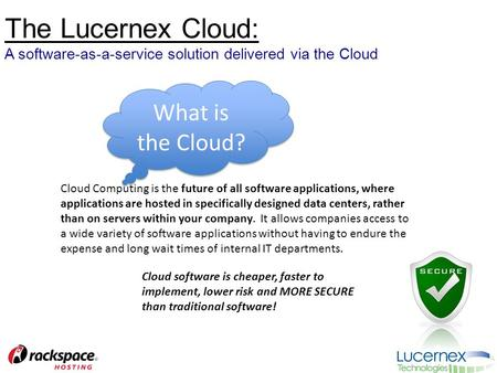 The Lucernex Cloud: A software-as-a-service solution delivered via the Cloud What is the Cloud? Cloud Computing is the future of all software applications,