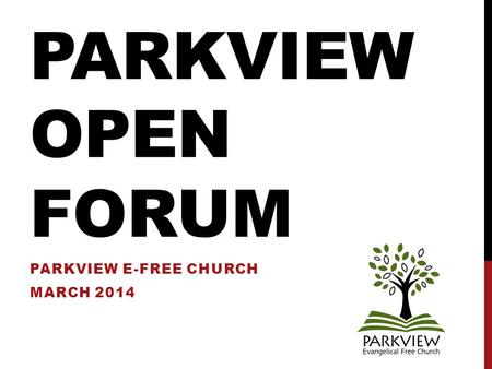 PARKVIEW OPEN FORUM PARKVIEW E-FREE CHURCH MARCH 2014.