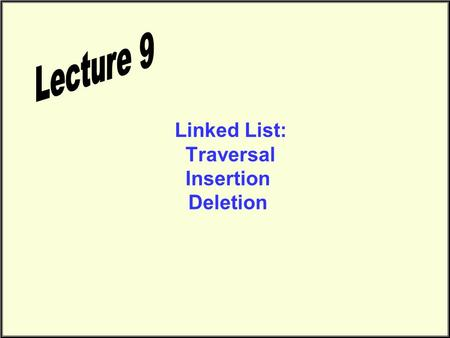Linked List: Traversal Insertion Deletion. Linked List Traversal LB.