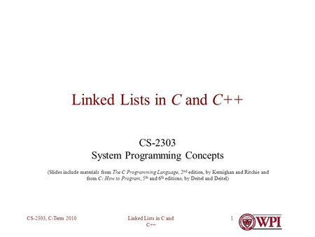 Linked Lists in C and C++ CS-2303, C-Term 20101 Linked Lists in C and C++ CS-2303 System Programming Concepts (Slides include materials from The C Programming.