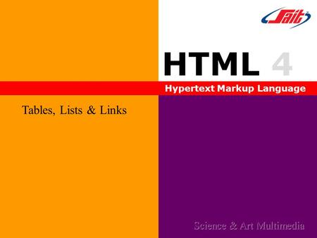 HTML 4 Hypertext Markup Language Tables, Lists & Links Science & Art Multimedia.