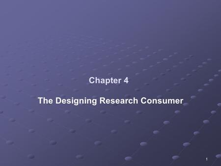 1 Chapter 4 The Designing Research Consumer. 2 High Quality Research: Evaluating Research Design High quality evaluation research uses the scientific.